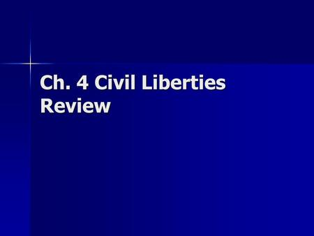 Ch. 4 Civil Liberties Review. Civil Liberties Limits the power of the federal government What the government can NOT do.