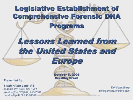 Legislative Establishment of Comprehensive Forensic DNA Programs Lessons Learned from the United States and Europe October 5, 2005 Brasilia, Brazil Tim.