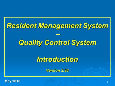 1 Resident Management System – Quality Control System Introduction Version 2.38 May 2010.
