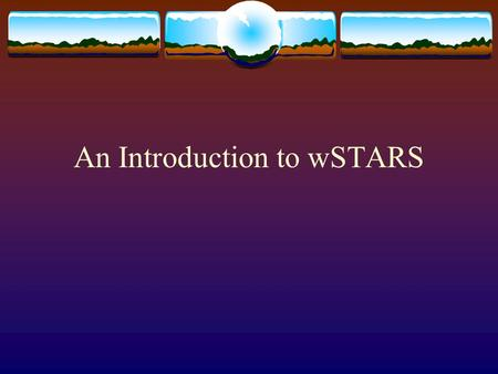 An Introduction to wSTARS. Overview wSTARS--What is it? How is it used and maintained? How does it benefit tribes? How to get your data into the system.