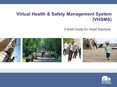 Virtual Health & Safety Management System (VHSMS) A Brief Guide for Head Teachers.