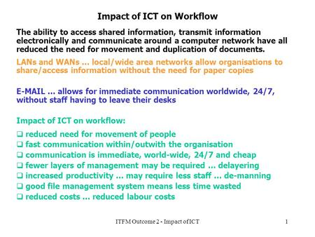 ITFM Outcome 2 - Impact of ICT1 Impact of ICT on Workflow The ability to access shared information, transmit information electronically and communicate.