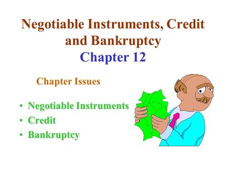 Negotiable Instruments, Credit and Bankruptcy Chapter 12 Negotiable InstrumentsNegotiable Instruments CreditCredit BankruptcyBankruptcy Chapter Issues.