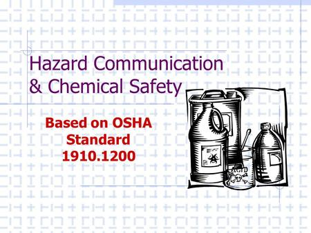 Hazard Communication & Chemical Safety Based on OSHA Standard 1910.1200.