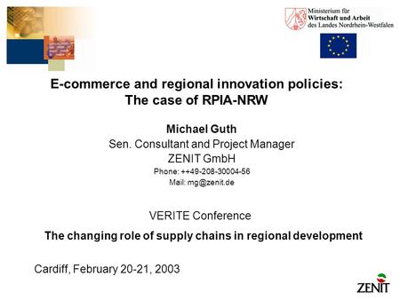 E-commerce and regional innovation policies: The case of RPIA-NRW Michael Guth Sen. Consultant and Project Manager ZENIT GmbH Phone: ++49-208-30004-56.