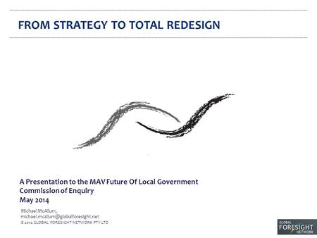 A Presentation to the MAV Future Of Local Government Commission of Enquiry May 2014 Michael McAllum, © 2014 GLOBAL.