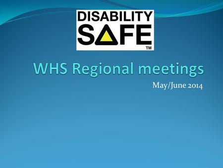 May/June 2014. AGENDA 1.Welcome and introductions 2.Participant achievements and challenges 3.Disability Safe Project Update 4.Incident report form and.