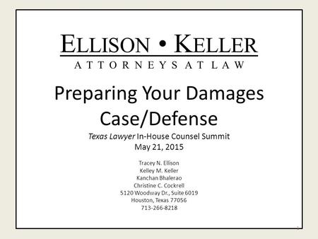 E LLISON K ELLER A T T O R N E Y S A T L A W Preparing Your Damages Case/Defense Texas Lawyer In-House Counsel Summit May 21, 2015 Tracey N. Ellison Kelley.