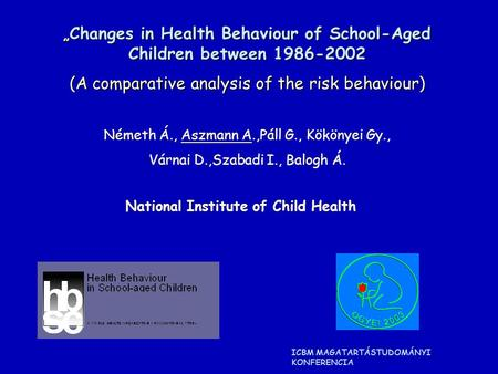 """ Changes in Health Behaviour of School-Aged Children between 1986-2002 (A comparative analysis of the risk behaviour) Németh Á., Aszmann A.,Páll G., Kökönyei."