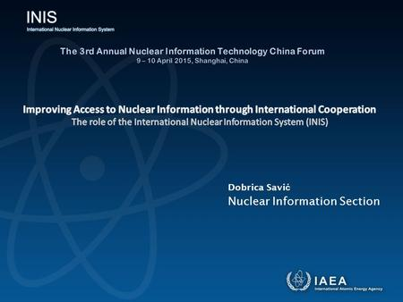 Nuclear Information Section Dobrica Savi ć. Contents  Introduction to IAEA and INIS  International Nuclear Information System (INIS) Membership Role.
