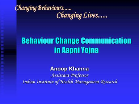 Behaviour Change Communication in Aapni Yojna Anoop Khanna Assistant Professor Indian Institute of Health Management Research.