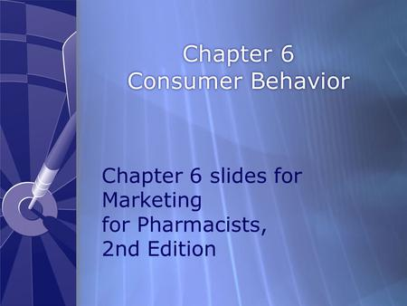 Chapter 6 Consumer Behavior Chapter 6 slides for Marketing for Pharmacists, 2nd Edition.