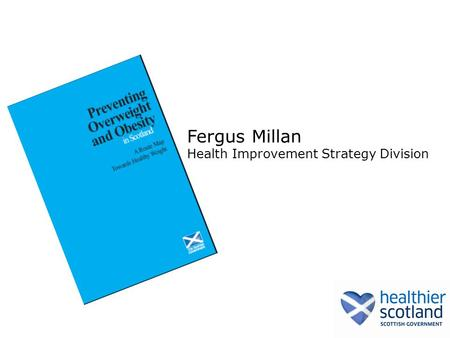 Fergus Millan Health Improvement Strategy Division.