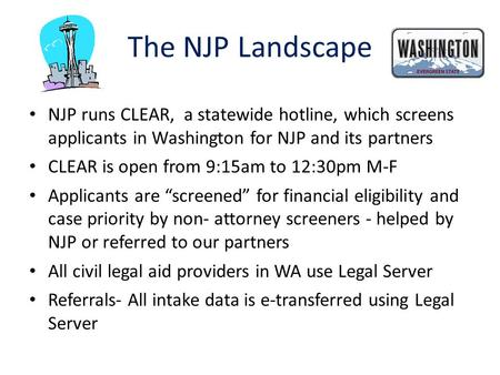 The NJP Landscape NJP runs CLEAR, a statewide hotline, which screens applicants in Washington for NJP and its partners CLEAR is open from 9:15am to 12:30pm.
