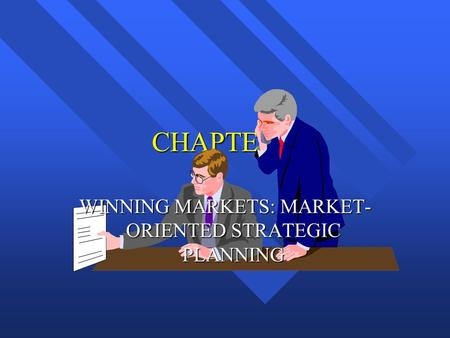 CHAPTER 3 WINNING MARKETS: MARKET- ORIENTED STRATEGIC PLANNING.