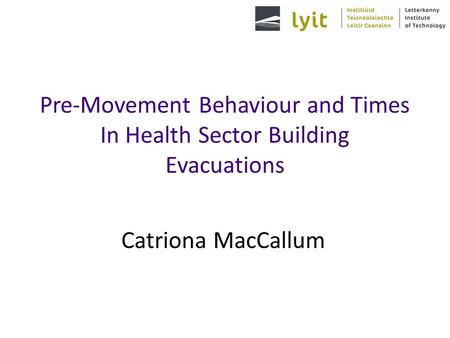 Pre-Movement Behaviour and Times In Health Sector Building Evacuations Catriona MacCallum.