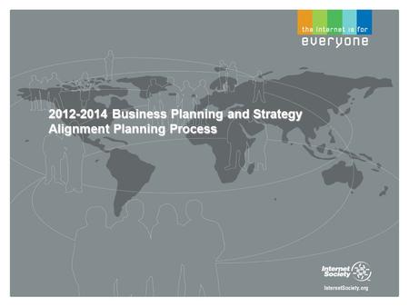 2012-2014 Business Planning and Strategy Alignment Planning Process.