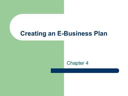 "Creating an E-Business Plan Chapter 4. E-Business Plan Organization Used to seek funding for a new or existing e- business Serves as a ""Blueprint"" for."