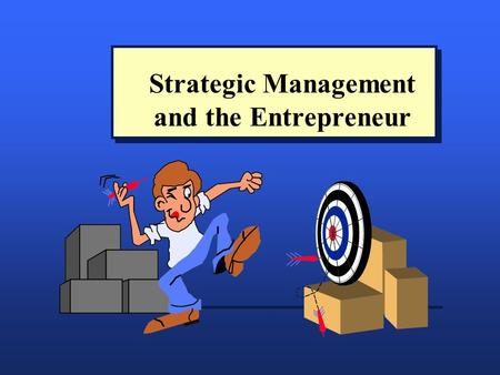 Strategic Management and the Entrepreneur. Strategic Management n Crucial to building a successful business. n Involves developing a game plan to guide.