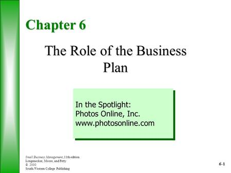Small Business Management, 11th edition Longenecker, Moore, and Petty © 2000 South-Western College Publishing Chapter 6 The Role of the Business Plan In.