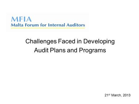 Challenges Faced in Developing Audit Plans and Programs 21 st March, 2013.