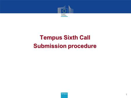Tempus Sixth Call Submission procedure 1. 2 TEMPUS IV Indicative budget for projects selected under 6th Call: €129.8 million* REGION/COUNTRIES 201220112010.