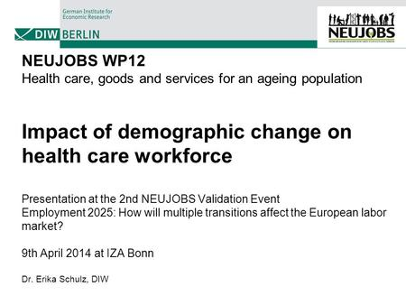 NEUJOBS WP12 Health care, goods and services for an ageing population Impact of demographic change on health care workforce Presentation at the 2nd NEUJOBS.