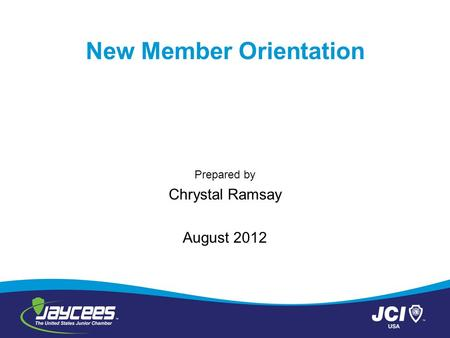 New Member Orientation Prepared by Chrystal Ramsay August 2012.