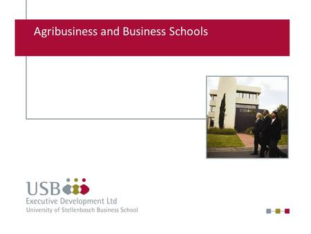 Agribusiness and Business Schools. USB-ED Campus Willemien Law.