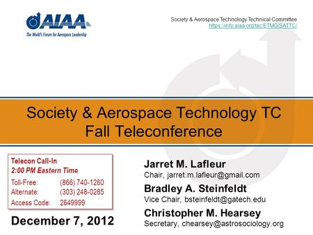 Society & Aerospace Technology TC Fall Teleconference December 7, 2012 Jarret M. Lafleur Chair, Bradley A. Steinfeldt Vice Chair,