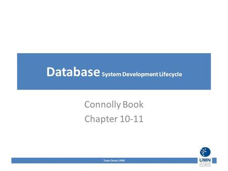 Team Dosen UMN Database System Development Lifecycle Connolly Book Chapter 10-11.