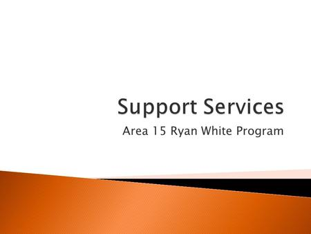 Area 15 Ryan White Program.  Support services must be linked to medical outcomes and may include outreach, medical transportation, linguistic services,