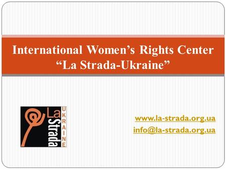 "- strada.org.ua International Women's Rights Center ""La Strada-Ukraine"""