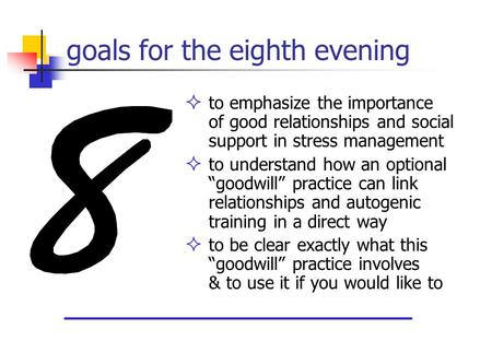 Goals for the eighth evening  to emphasize the importance of good relationships and social support in stress management  to understand how an optional.