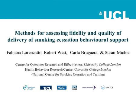 Methods for assessing fidelity and quality of delivery of smoking cessation behavioural support Fabiana Lorencatto, Robert West, Carla Bruguera, & Susan.