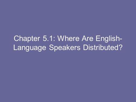 Chapter 5.1: Where Are English-Language Speakers Distributed?