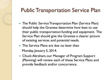 Public Transportation Service Plan The Public Service Transportation Plan (Service Plan) should help the Grantee determine how best to use their public.