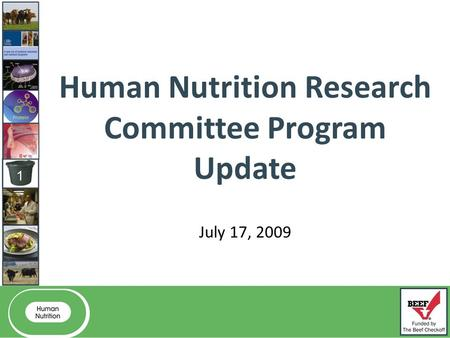 Welcome! Human Nutrition Research Committee Program Update July 17, 2009.