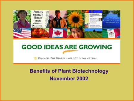 Benefits of Plant <strong>Biotechnology</strong> November 2002. 2 Plant biotech 101: What is plant <strong>biotechnology</strong>? Products on the market Benefits of <strong>biotechnology</strong> Safety.