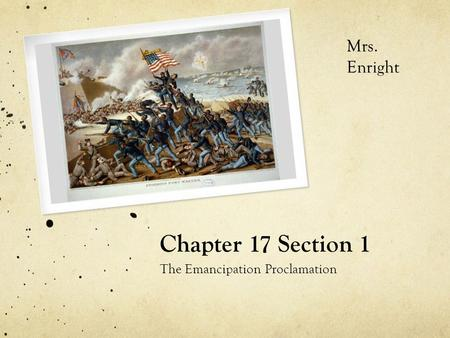 Chapter 17 Section 1 The Emancipation Proclamation Mrs. Enright.