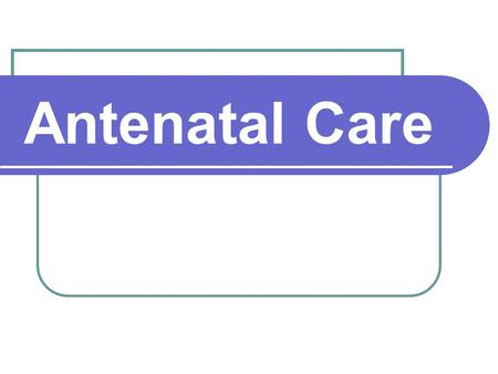 Antenatal Care. Definition of Antenatal care comprehensive health supervision of a pregnant woman before delivery Or it is planned examination, observation.