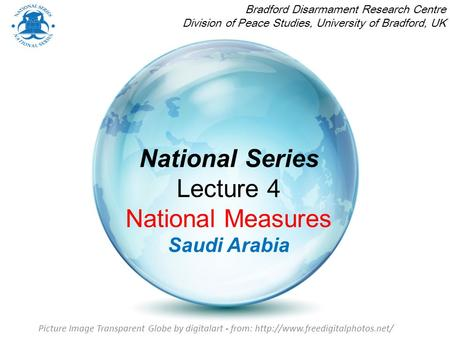 National Series Lecture 4 National Measures Saudi Arabia Bradford Disarmament Research Centre Division of Peace Studies, University of Bradford, UK Picture.