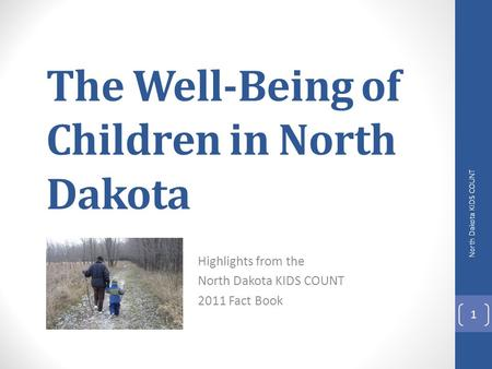 The Well-Being of Children in North Dakota Highlights from the North Dakota KIDS COUNT 2011 Fact Book 1 North Dakota KIDS COUNT.