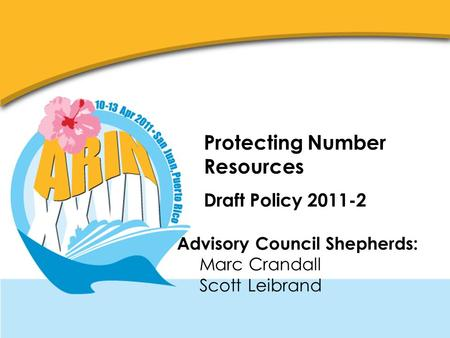 Protecting Number Resources Draft Policy 2011-2 Advisory Council Shepherds: Marc Crandall Scott Leibrand.
