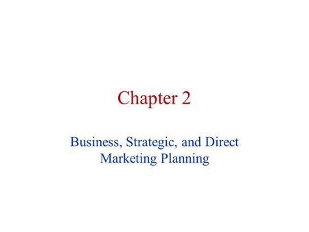 Chapter 2 Business, Strategic, and Direct Marketing Planning.