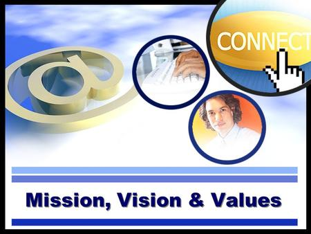 Mission, Vision & Values. Explanation…  This YouTube clip explains the difference between a company's mission,