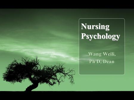 Nursing Psychology Wang Weili, Ph D, Dean. As with any scientific approach one question leads to another; if we are to explore how psychology supports.