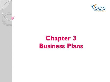 Chapter 3 Business Plans. What is a Business Plan? A Comprehensive, Written Description of the Business of an Organisation Presents the Future Outlook.