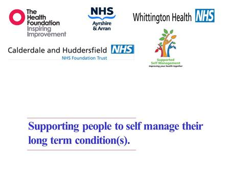 Supporting people to self manage their long term condition(s).