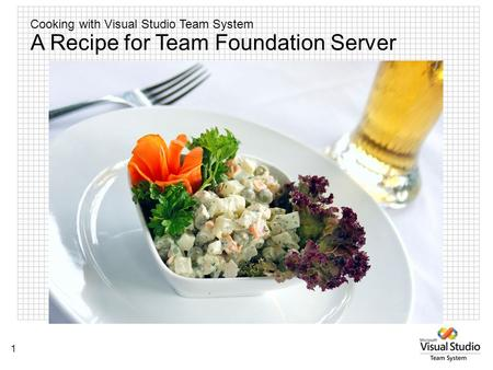 Cooking with Visual Studio Team System 1 A Recipe for Team Foundation Server.